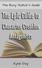 The Epic Guide to Character Creation: Antagonists by Kylie Day