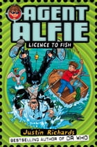 Licence to Fish (Agent Alfie, Book 3) by Justin Richards