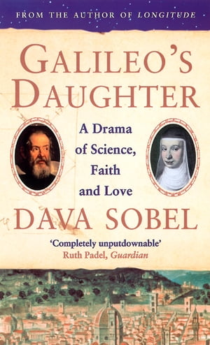 Galileo?s Daughter: A Drama of Science,  Faith and Love