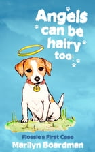Angels can be hairy too!: Flossie's First Case by Marilyn Boardman