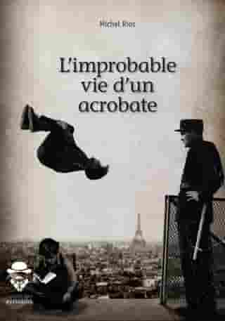 L'improbable vie d'un acrobate by Michel Rios
