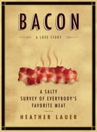 Bacon: A Love Story: A Love Story by Heather Lauer