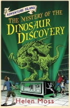 Adventure Island 7: The Mystery of the Dinosaur Discovery by Helen Moss