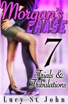 Morgan's Chase #7: Trials & Tribulations by Lucy St. John