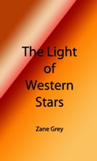The Light of Western Stars (Illustrated Edition) by Zane Grey