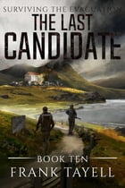 Surviving the Evacuation, Book 10: The Last Candidate by Frank Tayell