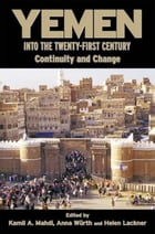 Yemen into the Twenty-First Century: Continuity and Change by Kamil Mahdi