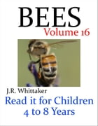 Bees (Read it book for Children 4 to 8 years) by J. R. Whittaker