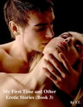 My First Time and Other Erotic Stories (Book 3) 3cc103cb-b597-4374-b533-9f363a807719