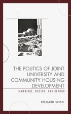 The Politics of Joint University and Community Housing Development: Cambridge, Boston, and Beyond