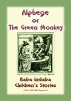 ALPHEGE or the Little Green Monkey - A French Children's Story: Baba Indaba Children's Stories - Issue 169 by Anon E. Mouse