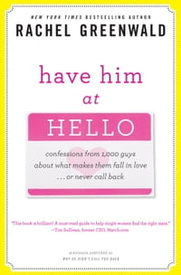 Have Him at Hello: Confessions from 1,000 Guys About What Makes Them Fall in Love . . . Or Never…