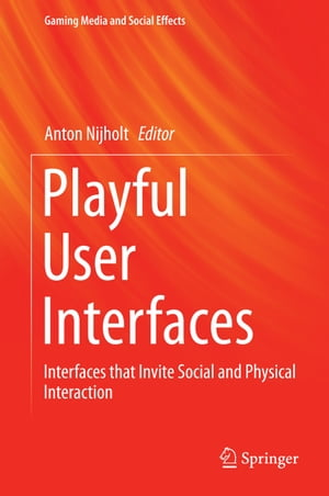Playful User Interfaces: Interfaces that Invite Social and Physical Interaction