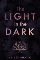The Light in the Dark by Kelsey Bhatia