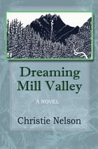 Dreaming Mill Valley by Christie Nelson