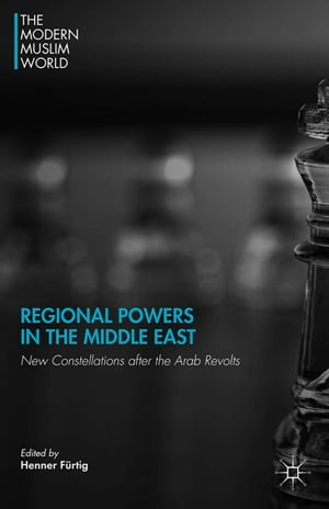 Regional Powers in the Middle East: New Constellations after the Arab Revolts by H. Fürtig
