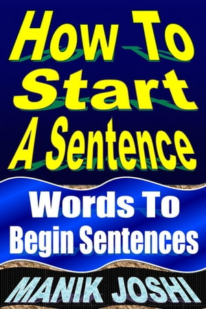 How to Start a Sentence: Words to Begin Sentences