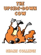 The Upside-Down Cow by Shane Collinge