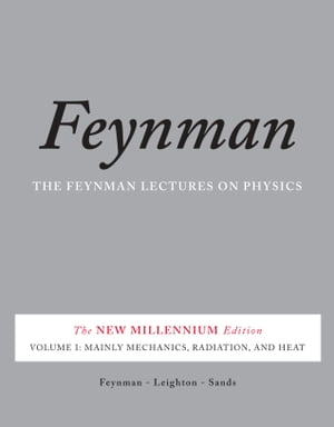 The Feynman Lectures on Physics,  Vol. I The New Millennium Edition: Mainly Mechanics,  Radiation,  and Heat