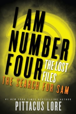 Book I Am Number Four: The Lost Files: The Search for Sam by Pittacus Lore