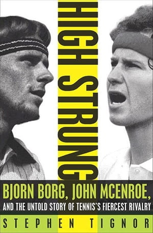 High Strung Bjorn Borg,  John McEnroe,  and the Last Days of Tennis's Golden Age