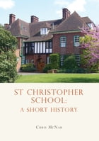 St Christopher School: A Short History by Chris McNab