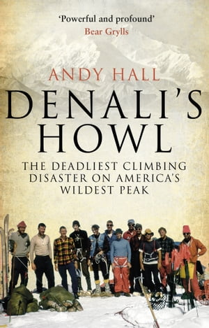 Denali's Howl The Deadliest Climbing Disaster on America's Wildest Peak