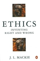 Ethics: Inventing Right and Wrong by J Mackie