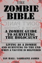The Zombie Bible: a Zombie Guide to Surviving the Holocaust (Living as a zombie, and surviving to…