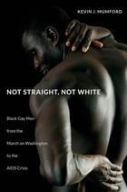 Not Straight, Not White by Kevin J. Mumford