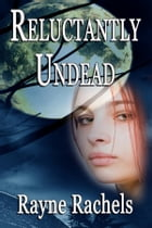 Reluctantly Undead by Rayne Rachels