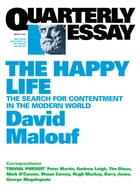 Quarterly Essay 41 The Happy Life: The Search for Contentment in the Modern World by David Malouf