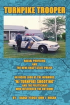 Turnpike Trooper: RACIAL PROFILING & THE NEW JERSEY STATE POLICE by John I. Hogan