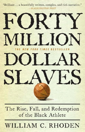 Forty Million Dollar Slaves The Rise,  Fall,  and Redemption of the Black Athlete