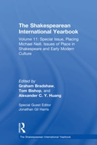 The Shakespearean International Yearbook: Volume 11: Special Issue, Placing Michael Neill. Issues…