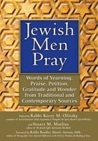 Jewish Men Pray: Words of Yearning, Praise, Petition, Gratitude and Wonder from Traditional and…