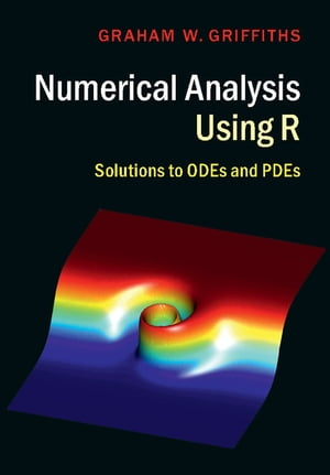 Numerical Analysis Using R Solutions to ODEs and PDEs