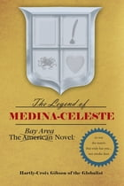 The Bay Area Novel: The Legend of Medina Celeste: The Legend of Medina Celeste by Hartly Croix Gibson