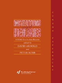 Institutions and Ideologies: A SOAS South Asia Reader