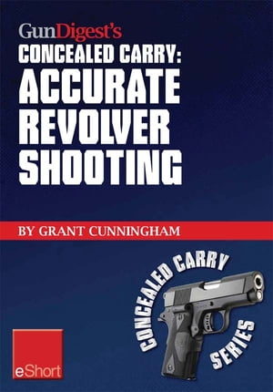 Gun Digest's Accurate Revolver Shooting Concealed Carry eShort Learn how to aim a pistol and pistol sighting fundamentals to increase revolver accurac