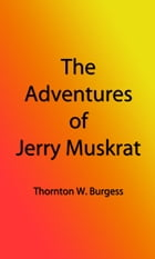 The Adventures of Jerry Muskrat (Illustrated Edition) by Thornton W. Burgess