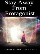 Stay Away From Protagonist by CHRISTOPHE DELACRUZ