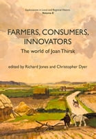 Farmers, Consumers, Innovators: The World of Joan Thirsk
