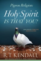 Pigeon Religion: Holy Spirit, Is That You?: Discerning Spiritual Manipulation by R.T. Kendall
