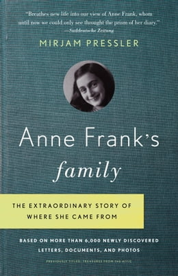 Book Anne Frank's Family: The Extraordinary Story of Where She Came From, Based on More Than 6,000 Newly… by Mirjam Pressler
