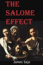 The Salome Effect by Jim Sajo