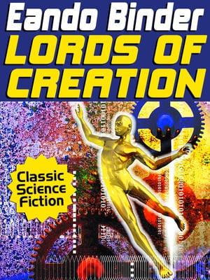 Lords of Creation by Eando Binder