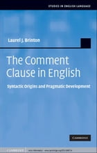The Comment Clause in English: Syntactic Origins and Pragmatic Development