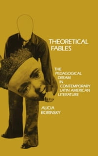 Theoretical Fables: The Pedagogical Dream in Contemporary Latin American Literature