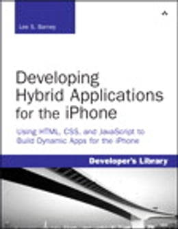 Book Developing Hybrid Applications for the iPhone: Using HTML, CSS, and JavaScript to Build Dynamic… by Lee S. Barney